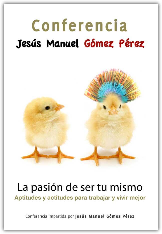 Conferencia magistral_Jesus Manuel Gomez Perez_La pasión de ser tu mismo_1