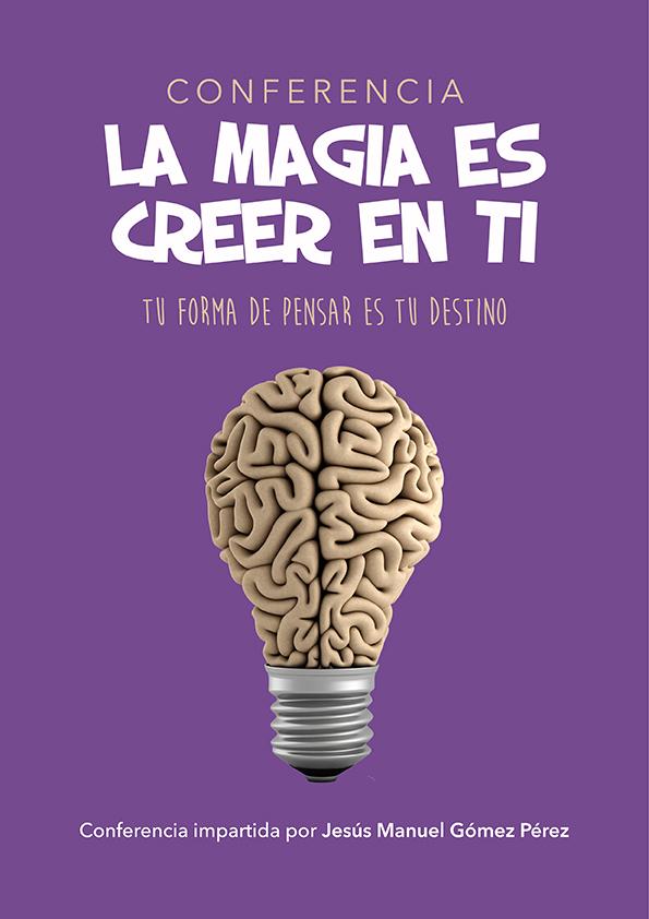 Conferencia magistral_Jesus Manuel Gomez Perez_La magia es creer en ti